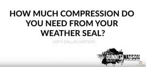 How to know how much compression you need for your weather seal